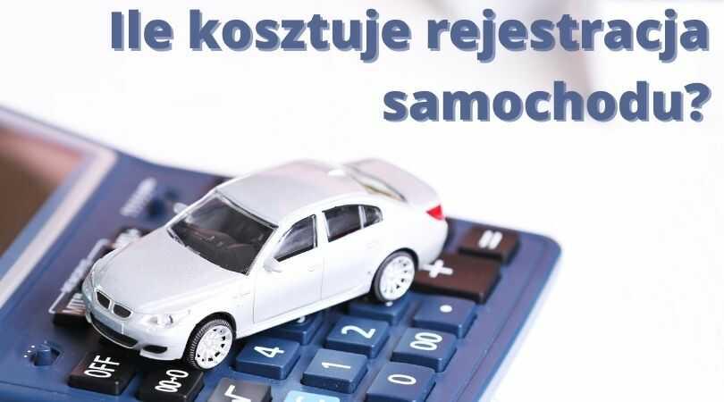 ile kosztuje rejestracja samochodu